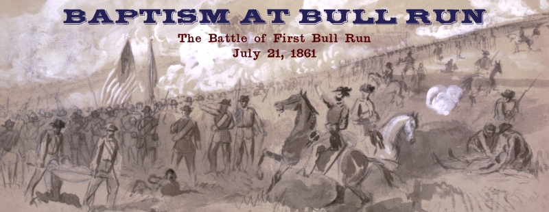 Baptism at Bull Run. The Battle of First Bull Run. July 21, 1861.